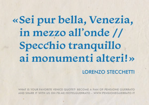 !» (Lorenzo Stecchetti) - Translation: «You are beautiful, Venice ...