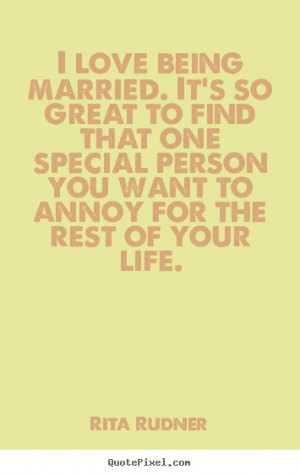 Quotes about love - I love being married. it's so great to find that ...
