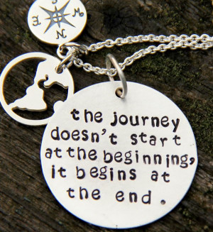 ... journey doesn't start at the beginning, it begins at the end. As the