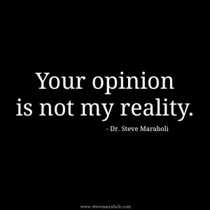 Your opinion is not my reality.""