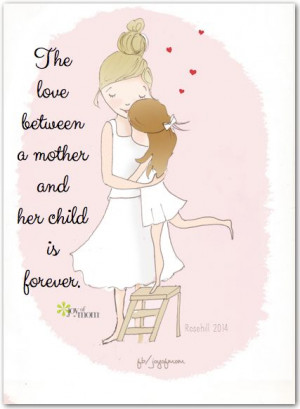 The love between a mother and her child is forever ...