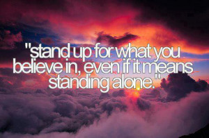 ... when you stand alone for god and his truth you are never alone though