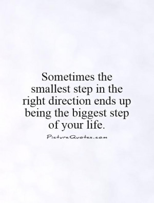 ... step in the right direction ends up being the biggest step of your