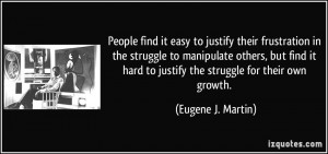 People find it easy to justify their frustration in the struggle to ...