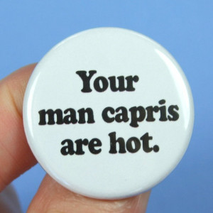 your man capris are hot 125 inch pinback by thecarboncrusader, $1.40