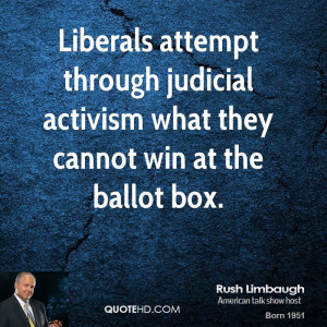 Liberals attempt through judicial activism what they cannot win at the ...