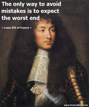 ... to expect the worst end - Louis XIV of France Quotes - StatusMind.com