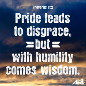 ... humility comes wisdom. [ Proverbs 11:2 NIV ] (Bible Verse of the Day