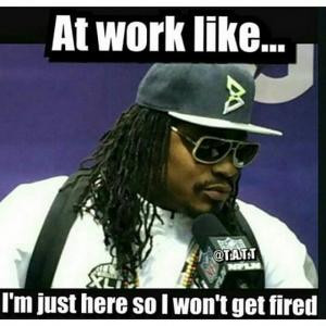 At work like..I'm just here so I won't get fired