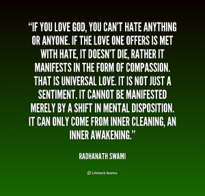 If you love God, you can't hate anything or anyone. If the love ...