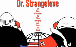 Dr. Strangelove or How I Learned to Stop Worrying and Love the Bomb ...