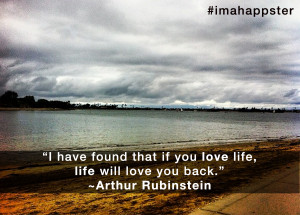 found that if You will love life , life will love you.