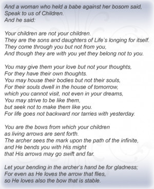 Consider this beautiful poem by Khalil Gibran from The Prophet :