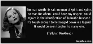 No man worth his salt, no man of spirit and spine, no man for whom I ...