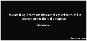 ... unknown, and in between are the doors of perception. - Anonymous