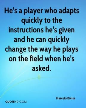 He's a player who adapts quickly to the instructions he's given and he ...
