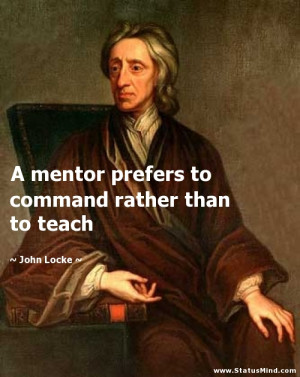 ... to command rather than to teach - John Locke Quotes - StatusMind.com