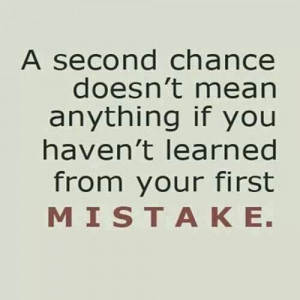 second chance is such a gift.....do right by it.