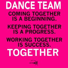 Dance Team. Coming Together Is A Begging. Keeping Together Is A ...