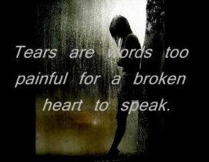 Tears are words too painful for a broken heart to speak break up quote