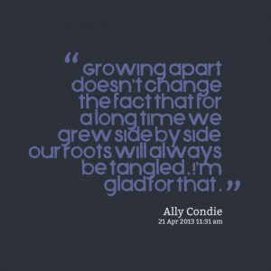 Quotes Picture: growing apart doesn't change the fact that for a long ...