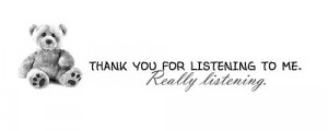 really listening thank you for listening to me