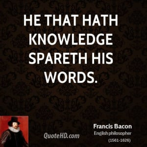 He that hath knowledge spareth his words.
