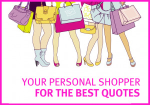 Love Shopping Quotes I love shopping.
