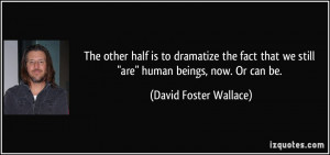 The other half is to dramatize the fact that we still