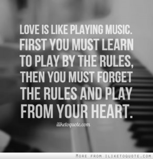 Love is like playing Music. First you must learn to play by the rules ...