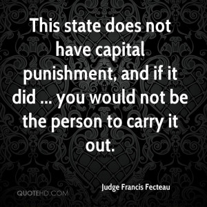 This state does not have capital punishment, and if it did ... you ...