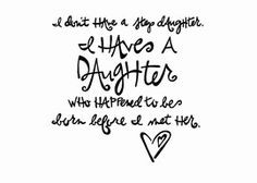 Don't Have A Step Daughter. I Have A Daughter Who Happened To Be ...