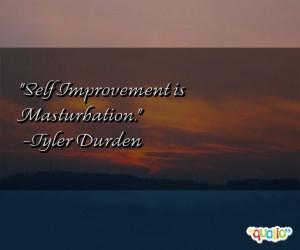 Self Improvement is Masturbation. -Tyler Durden