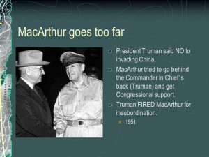 ... Truman) and get Congressional support. Truman FIRED MacArthur for