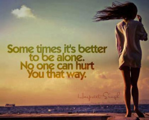 better to be alone quotes sometimes it s better to be alone no one can ...