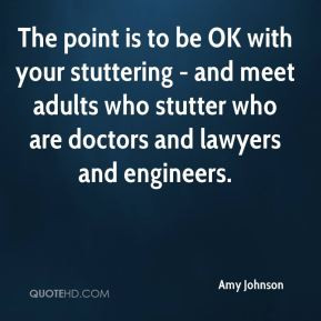 ... stuttering - and meet adults who stutter who are doctors and lawyers