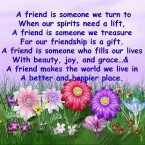 Friend Is Someone We Turn To When Our Spirits Need A Lift
