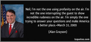 Neil, I'm not the one using profanity on the air. I'm not the one ...