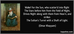 ... and strikes The Sultan's Turret with a Shaft of Light. - Omar Khayyam