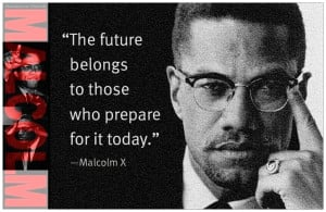 Malcolm X Quotes Education Malcolm x: prepare for the