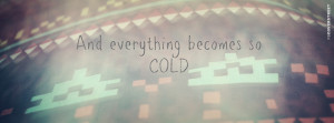 And Everything Becomes So Cold Quote Picture