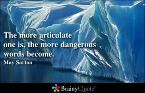 The more articulate one is, the more dangerous words become. - May ...