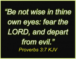 Wisdom Quotes About Love: Be Not Wise In Thine Own Eyes Fear The Lord ...