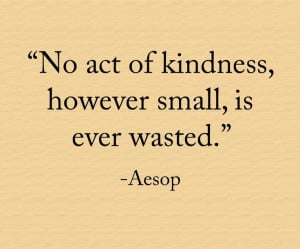 ... however small is ever wasted aesop # quotes # inspiration # kindness