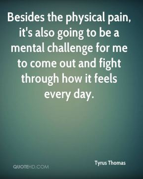 Besides the physical pain, it's also going to be a mental challenge ...