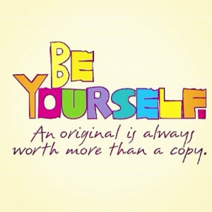 Be yourself. Not a copycat.