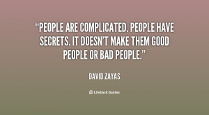 People are complicated. People have secrets. It doesn't make them good ...