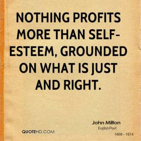 Nothing Profits More Than Self-Esteem, Grounded On What Is Just And ...