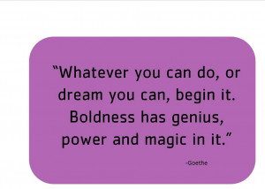 Whatever You Can Do,or Dream You Can,begin It ~ Boldness Quote