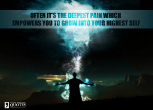 ... you to grow into your highest self. – Inspirational pain quote